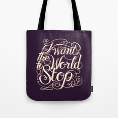 I Want The World to Stop II Tote Bag
