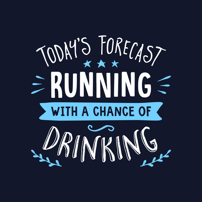 Todays Forecast Running With A Chance Of Drinking Comforters