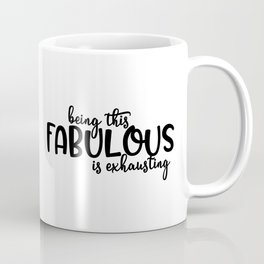 Being this Fabulous is Exhausting Coffee Mug