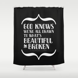 Beautiful & Broken Shower Curtain