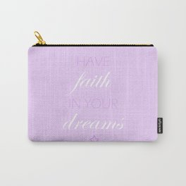 Have Faith In Your Dreams Carry-All Pouch
