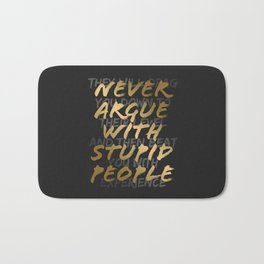 Never Argue With Stupid People Bath Mat