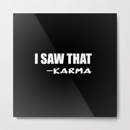 i saw that karma Metal Print