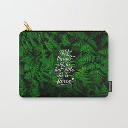 And though she be but little she is fierce (Deep Forest Ferns) Carry-All Pouch
