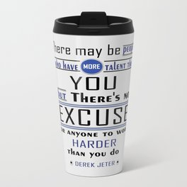 There may be people who have more talent than you Derek Jeter Inspirational Quotes Design Travel Mug