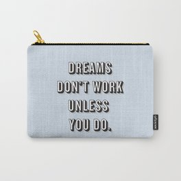 Dreams Don't Work Unless You Do Blue Carry-All Pouch