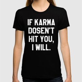 IF KARMA DOESN'T HIT YOU I WILL (Black & White) T-shirt