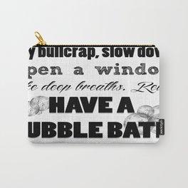 Have a bubble bath. Carry-All Pouch
