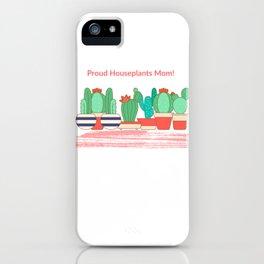 Proud Houseplants Mom! iPhone Case
