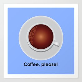 Coffee, please! Art Print