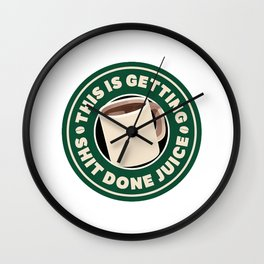 Coffee Drinkers This is Getting Shit Done Juice Caffeine T-Shirt Wall Clock