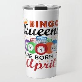 Bingo Queens Are Born in April  Travel Mug