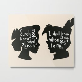 Surely you Know what a Kiss is - I shall when You Give it to Me - Peter Pan Art Print Metal Print
