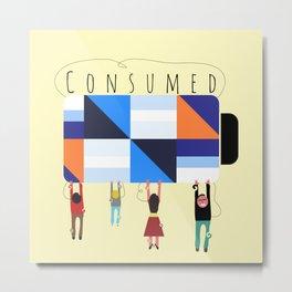 Consumed Life Metal Print