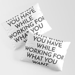 BE HAPPY WITH WHAT YOU HAVE WHILE WORKING FOR WHAT YOU WANT. - HELEN KELLER Pillow Sham