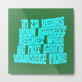 In 20 Years Your Biggest Regret Will Be Not Liking Yourself More Metal Print