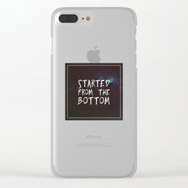 Started from the Bottom Clear iPhone Case