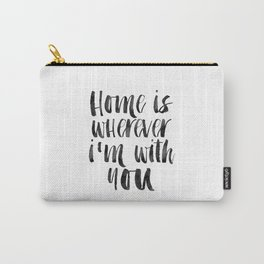 Printable Art,Home Is Wherever I'm With You,Home Decor,Home Sign,Motivational Poster,Wall Art Carry-All Pouch