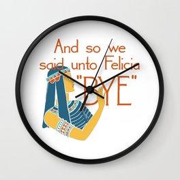 Bye Felicia Wall Clock
