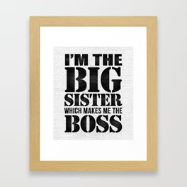I'm the Big Sister Which Makes Me the Boss Framed Art Print