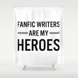 Fanfic Writers Are My Heroes Shower Curtain
