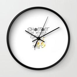 Shoutout To Myself Cause I'm Lit Wall Clock