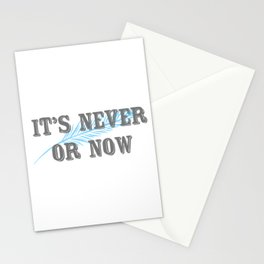 It's never or now Stationery Cards