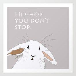 Hip. Hop. You Don't Stop. Bunny. Art Print