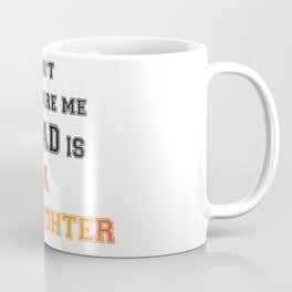 You can t scare me my dad is a firefighter Coffee Mug