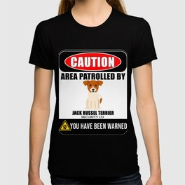 Caution Area Patrolled By Jack Russel Terrier Security  T-shirt