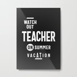 Watch Out - Teacher on Summer Vacation! Metal Print