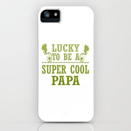 Lucky to be a SUPER COOL PAPA iPhone Case