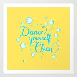 Dance yourself clean! Art Print