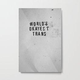 World's Okayest Trans Metal Print