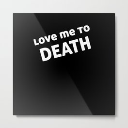 Love Me To Death Metal Print
