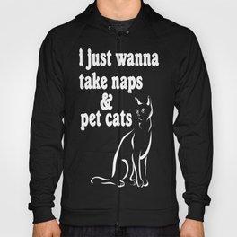 I Just Wanna Take Naps Amp; Pet Cats Hoody