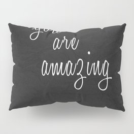 You Are Amazing Pillow Sham