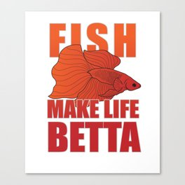 Fighting Fish Make Life Betta Splendens Aquarium Lover Canvas Print