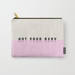 .NOT YOUR BABY. Carry-All Pouch