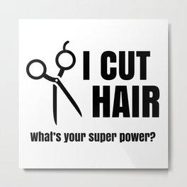 I CUT HAIR--whats your super power?  Metal Print