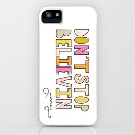 Don't Stop Believin' iPhone Case
