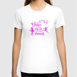 Dance to the beat of your dreams,quote T-shirt