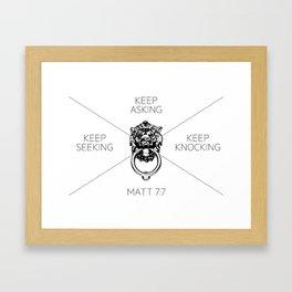 Keep Asking, Keep Seeking, Keep Knocking Framed Art Print