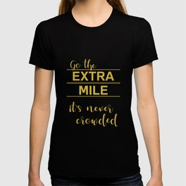 Go the Extra Mile It's Never Crowded Motivational Saying Golden Advice T-shirt