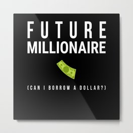 Future Millionaire Money Metal Print