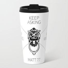 Keep Asking, Keep Seeking, Keep Knocking Travel Mug