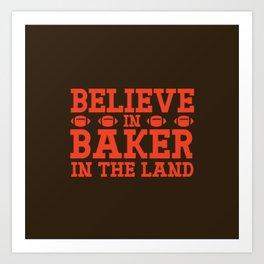 Believe In Baker For The Land Art Print