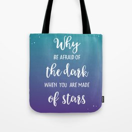 Why Be Afraid Of The Dark When You Are Made Of Stars Tote Bag