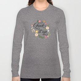 F*$k it up Long Sleeve T-shirt