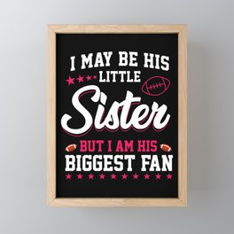 I May Be His Little Sister Biggest Fan Football Framed Mini Art Print